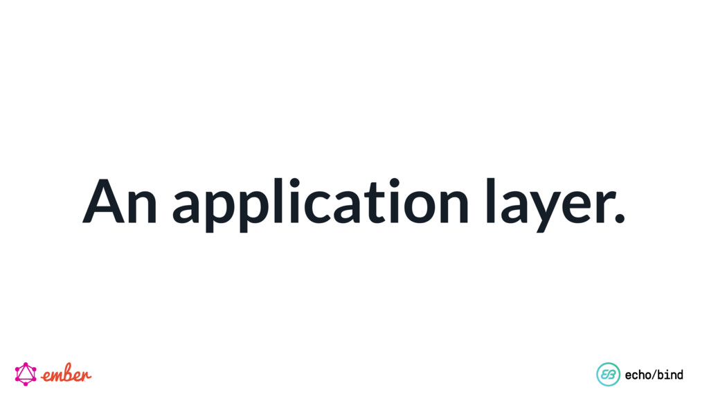 An application layer.