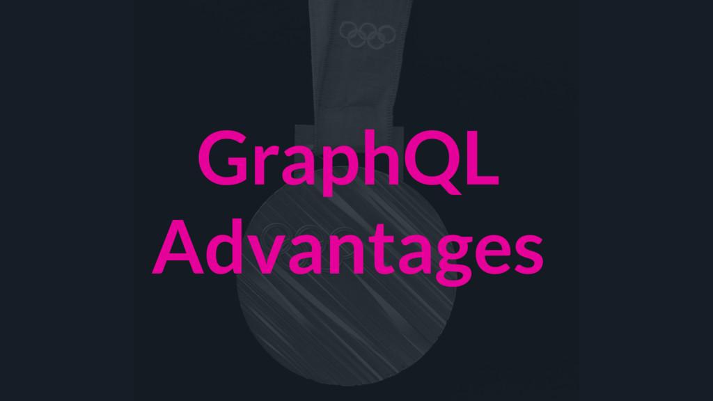 GraphQL Advantages
