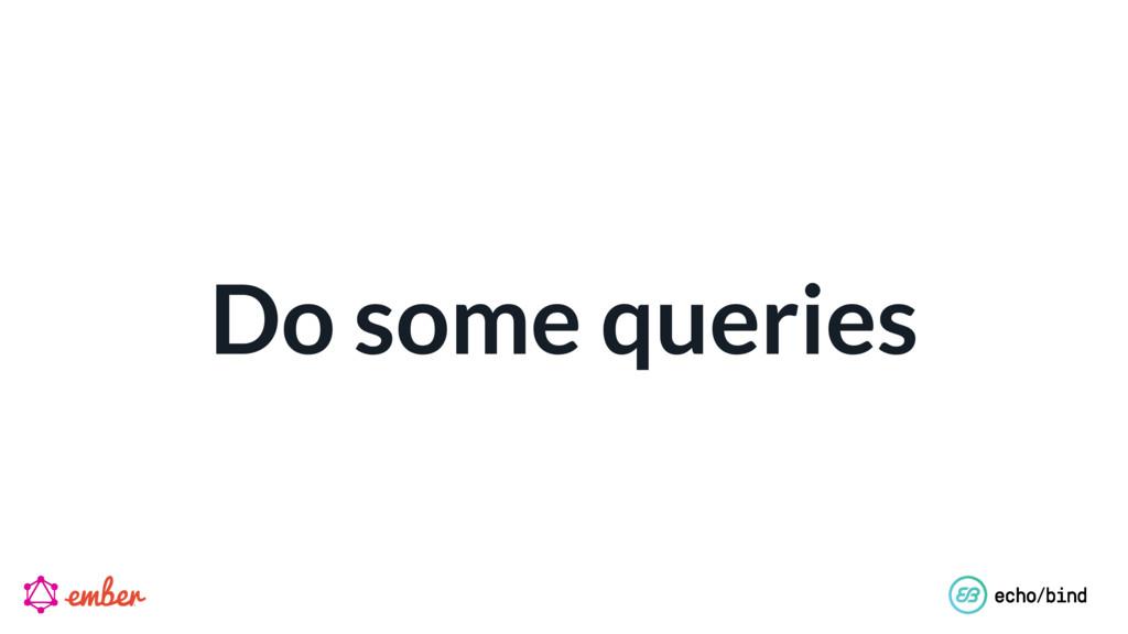Do some queries