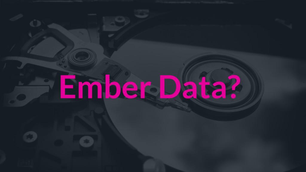 Ember Data?