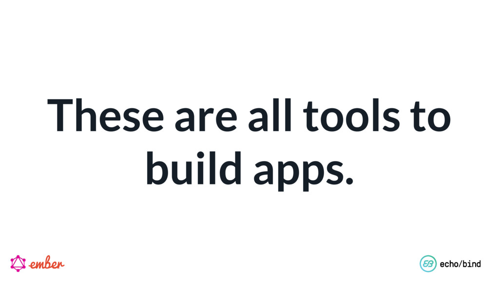 These are all tools to build apps.