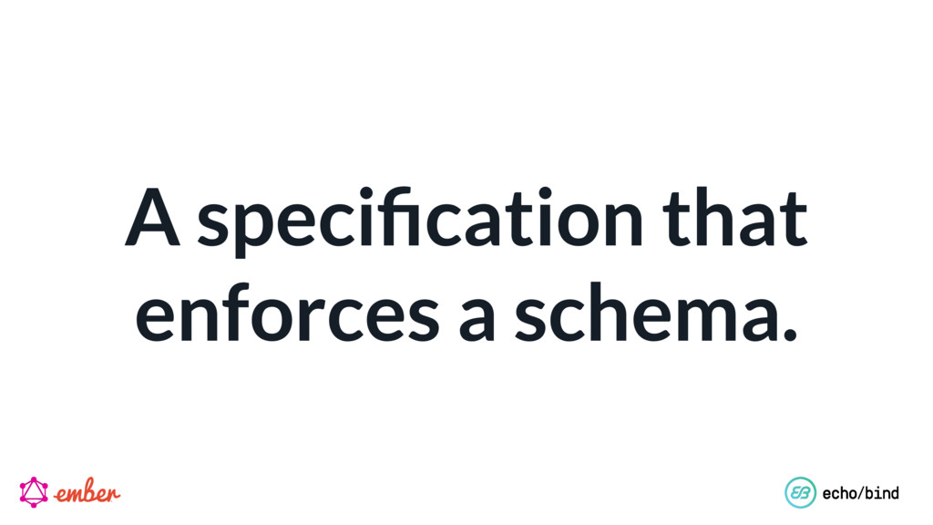 A specification that enforces a schema.