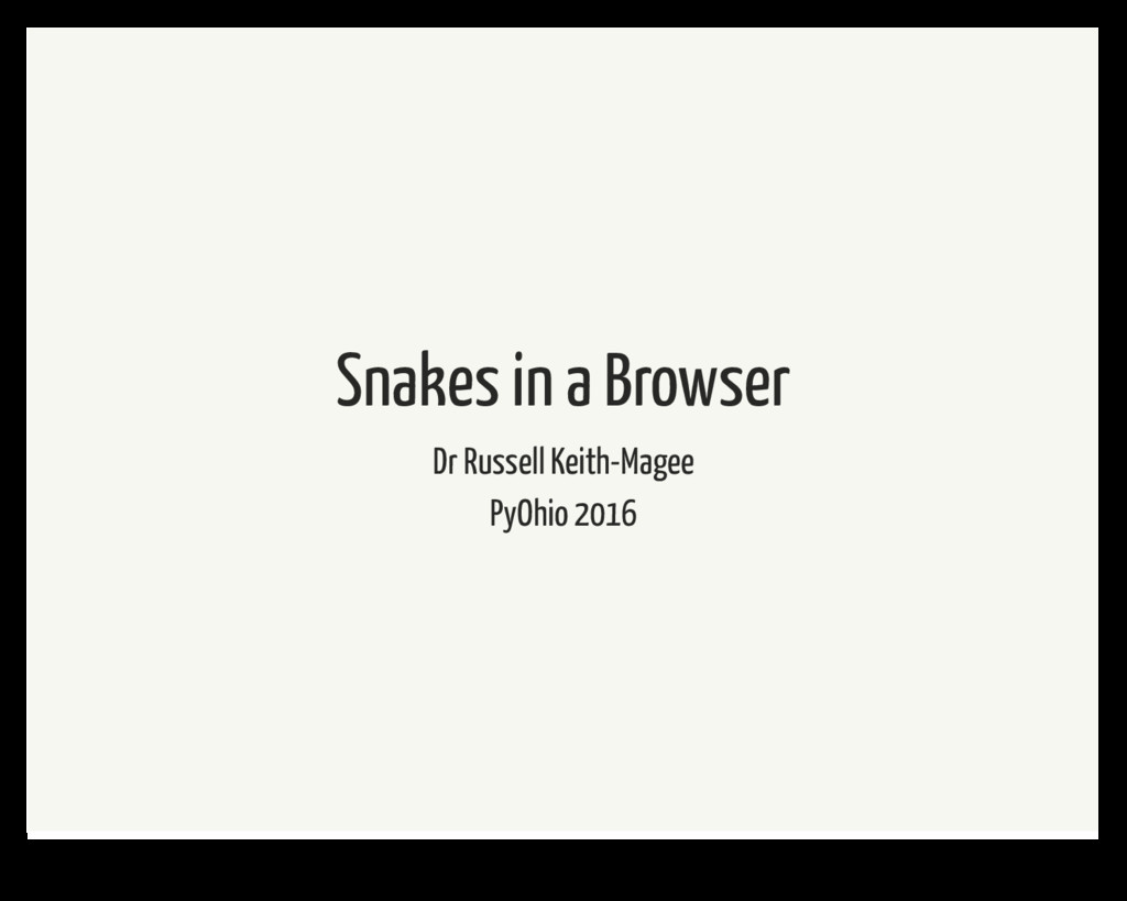 Snakes in a Browser Dr Russell Keith-Magee PyOh...