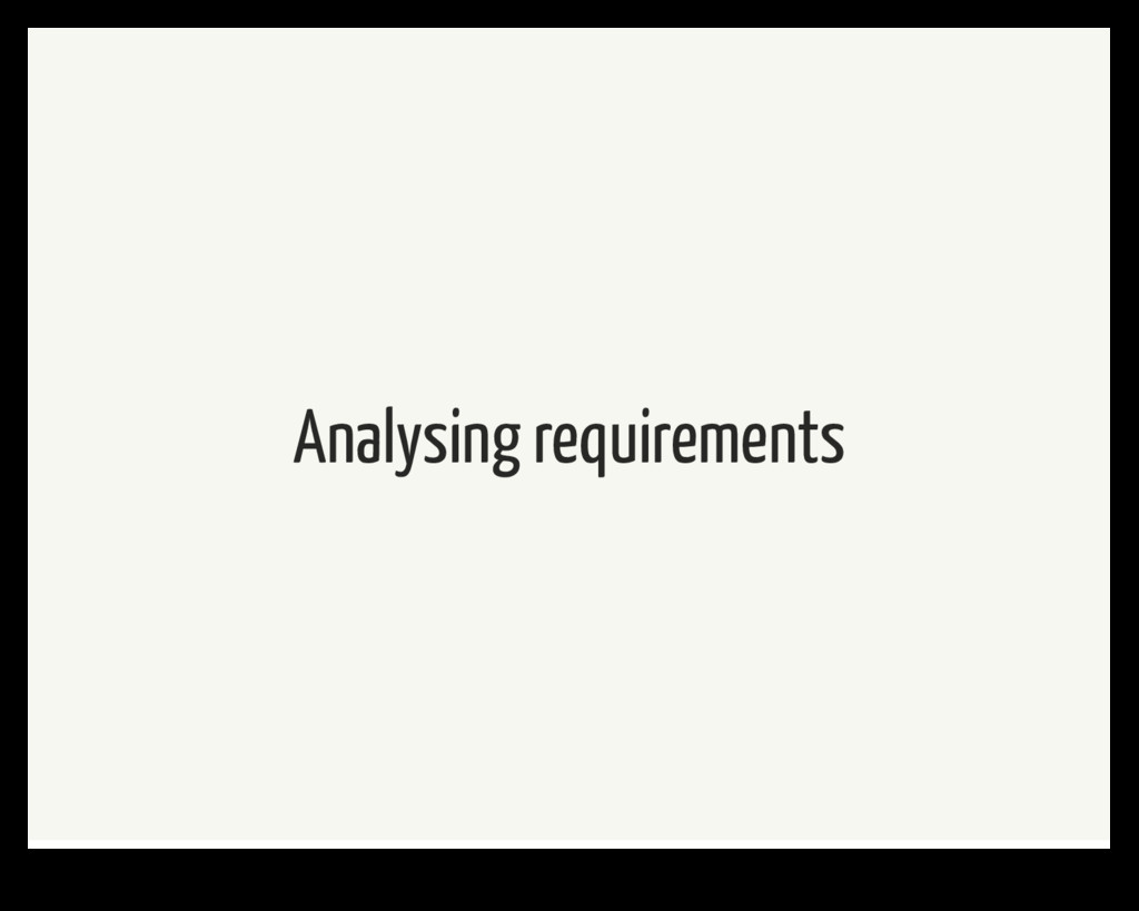 Analysing requirements
