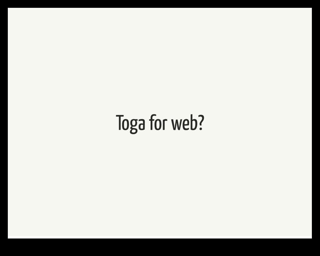 Toga for web?