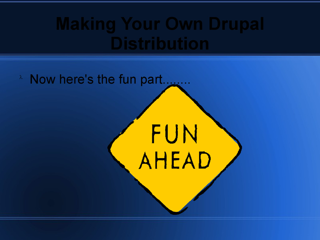 Making Your Own Drupal Distribution Now here's ...