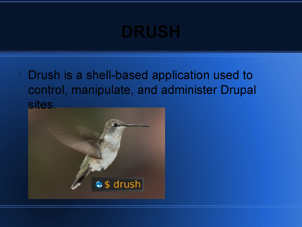 DRUSH Drush is a shell-based application used t...