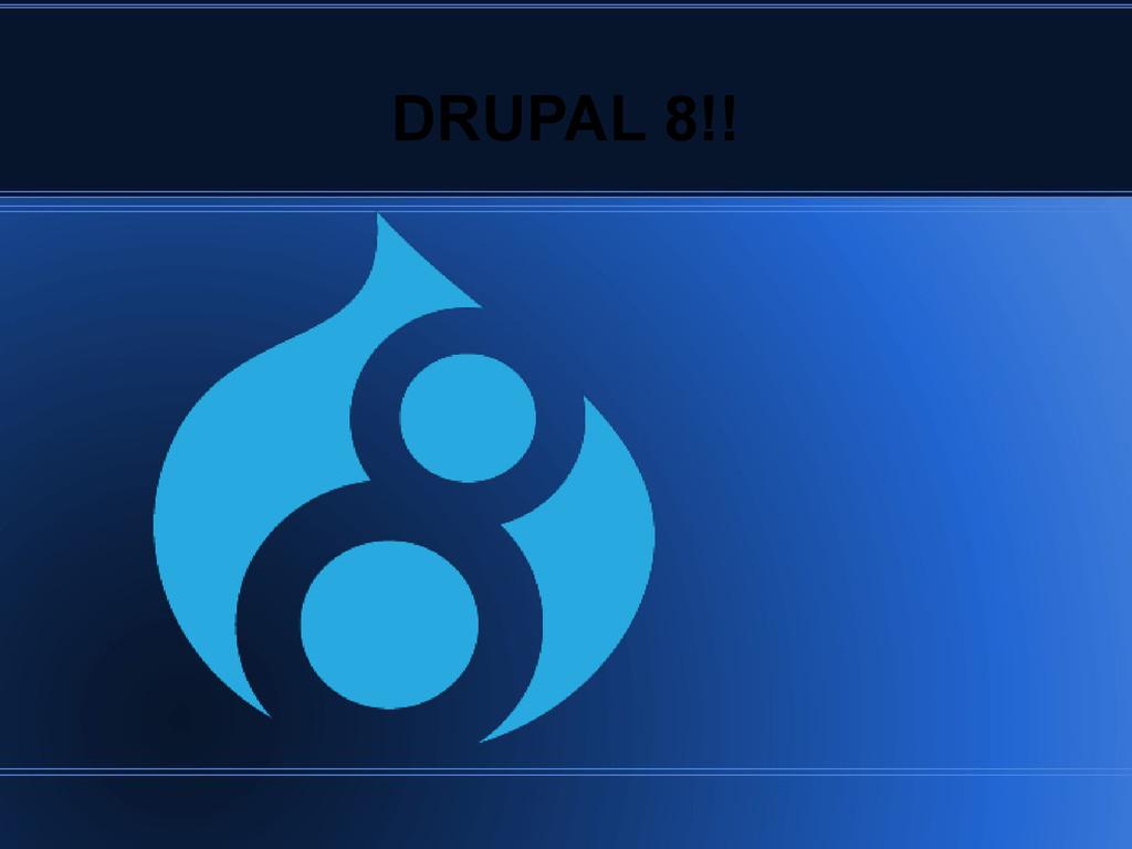 DRUPAL 8!!