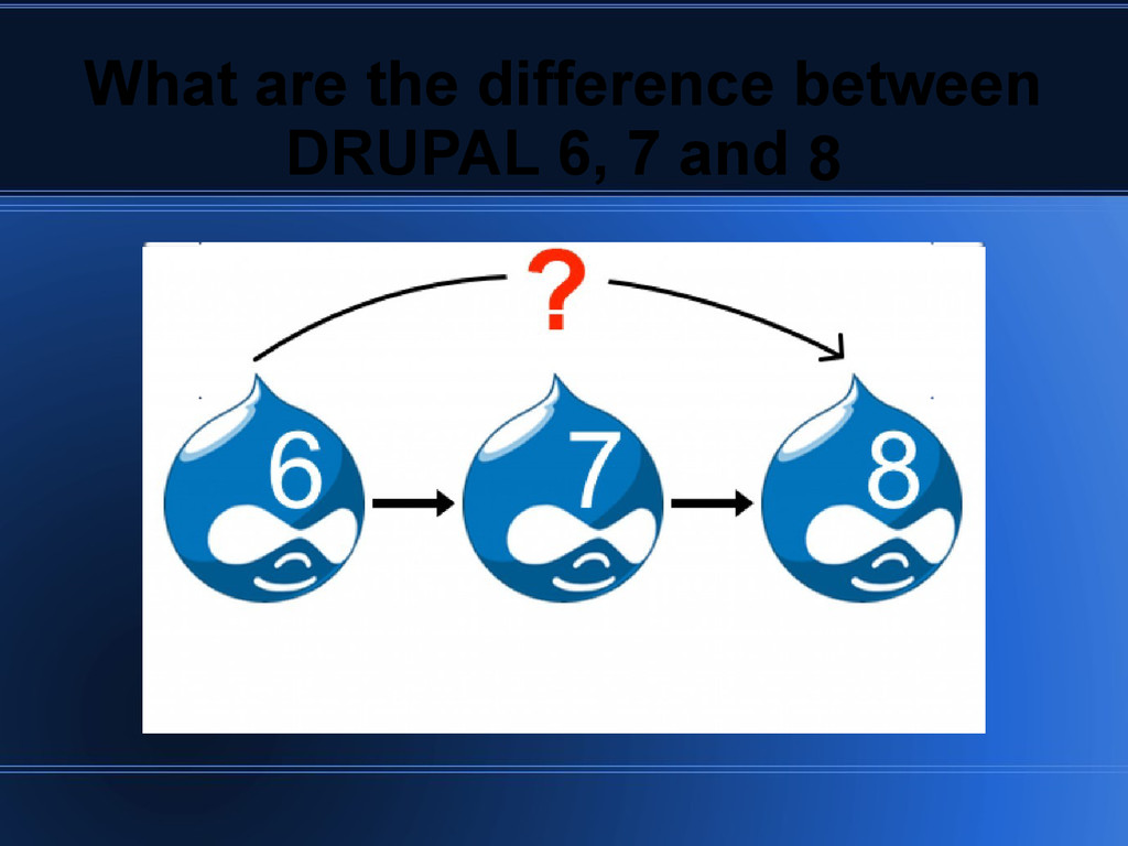What are the difference between 8 DRUPAL 6, 7 a...