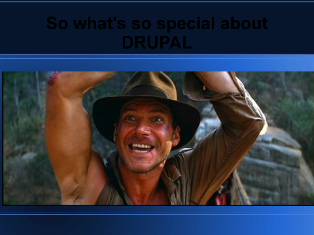 So what's so special about DRUPAL