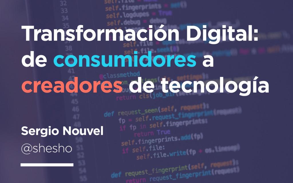 Transformación Digital: de consumidores a cread...
