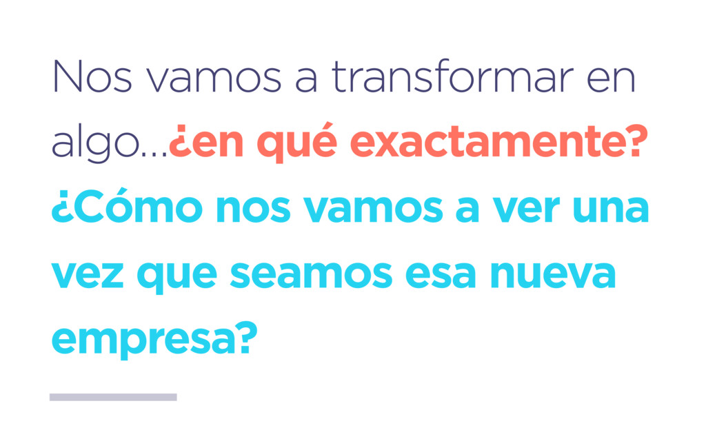 Nos vamos a transformar en algo…¿en qué exactam...
