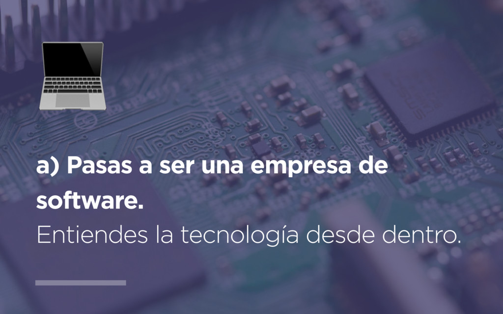a) Pasas a ser una empresa de software. Entiend...