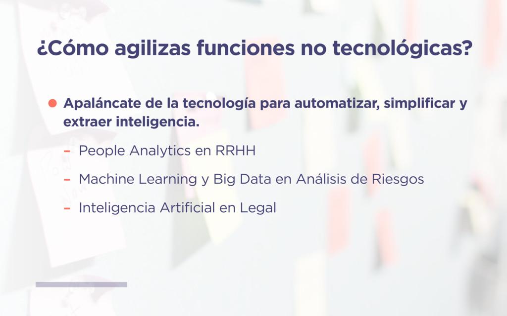 ¿Cómo agilizas funciones no tecnológicas? •Apal...