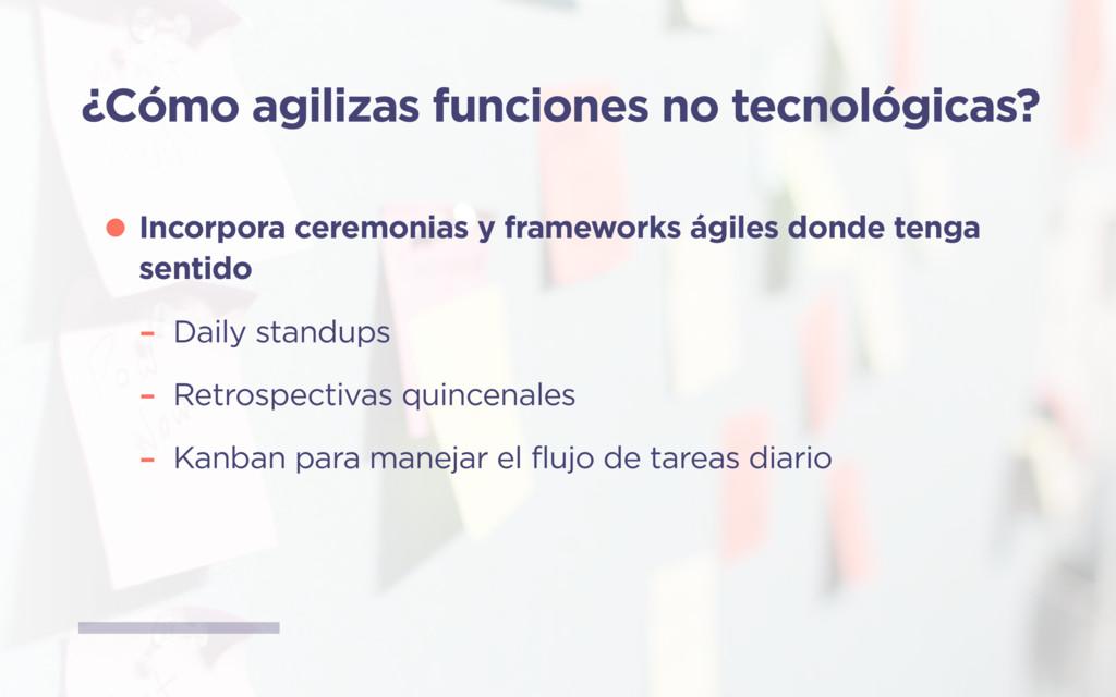 ¿Cómo agilizas funciones no tecnológicas? •Inco...