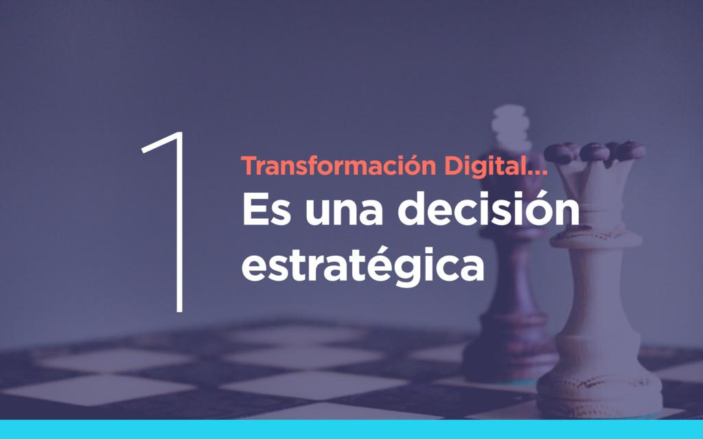 Transformación Digital… Es una decisión estraté...