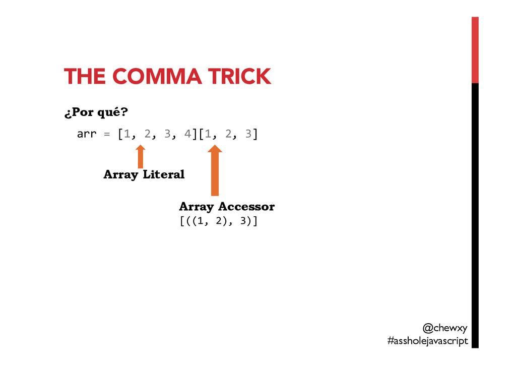 THE COMMA TRICK ¿Por qué? arr = [1, 2...