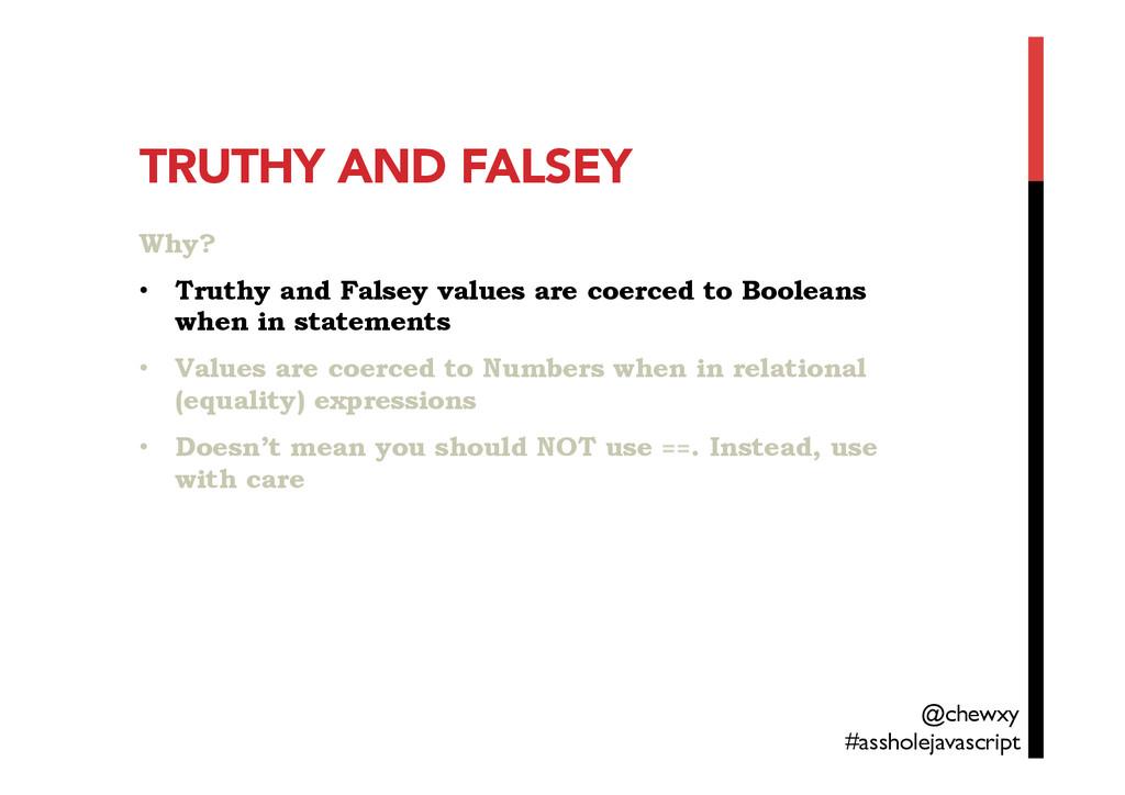 TRUTHY AND FALSEY Why? • Truthy and Falsey va...