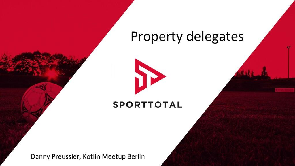 Property delegates Danny Preussler, Kotlin Meet...
