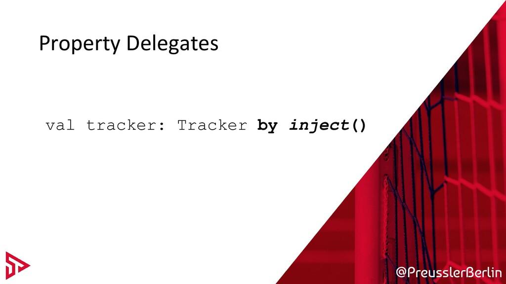 @PreusslerBerlin Property Delegates val tracker...