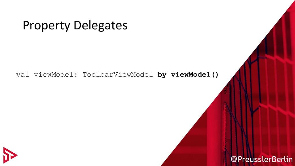 @PreusslerBerlin Property Delegates val viewMod...