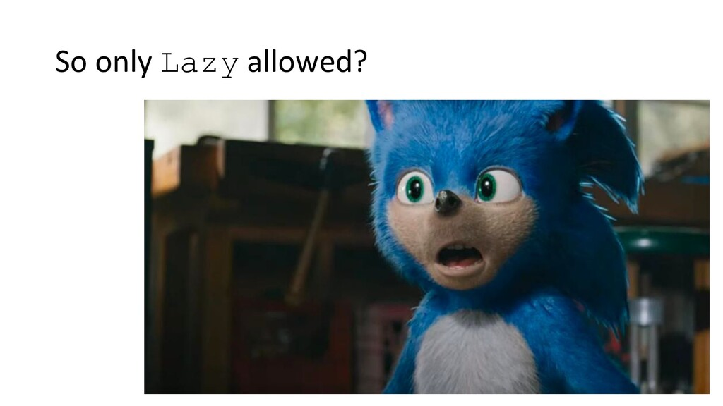 So only Lazy allowed?