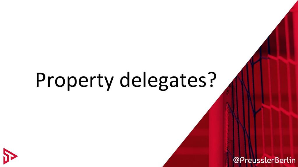 @PreusslerBerlin Property delegates?