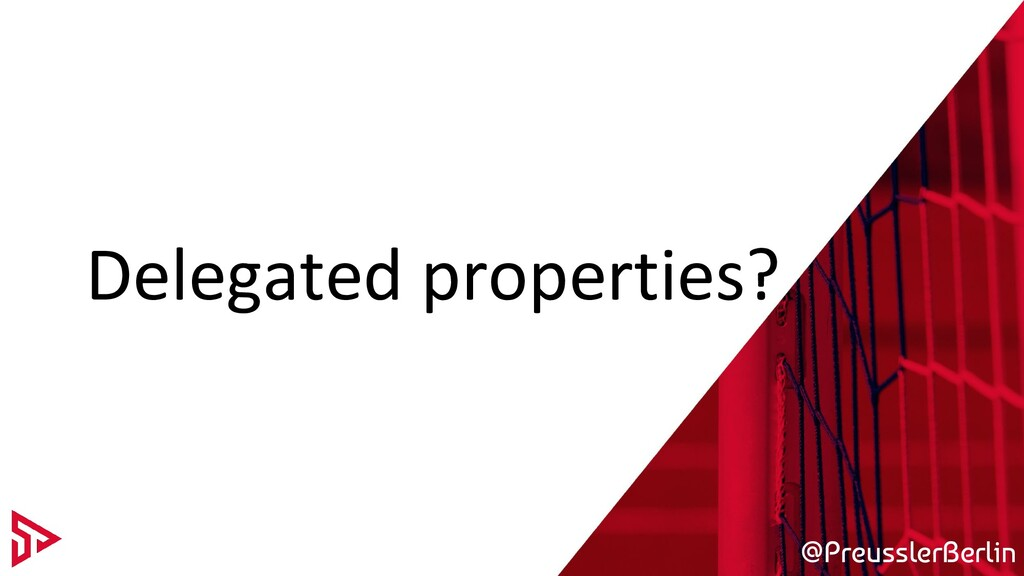 @PreusslerBerlin Delegated properties?