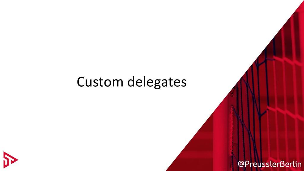 @PreusslerBerlin Custom delegates