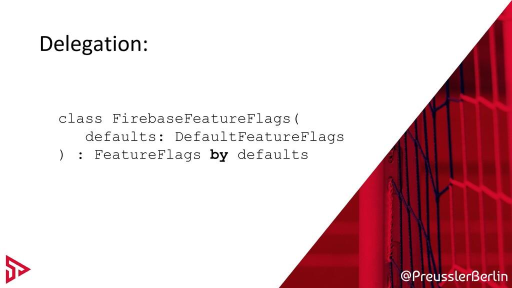 @PreusslerBerlin Delegation: class FirebaseFeat...