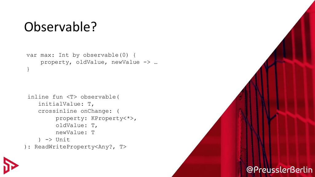@PreusslerBerlin Observable? inline fun <T> obs...