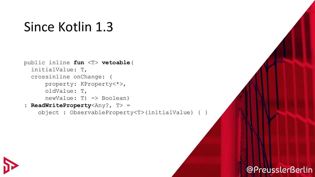 @PreusslerBerlin Since Kotlin 1.3 public inline...