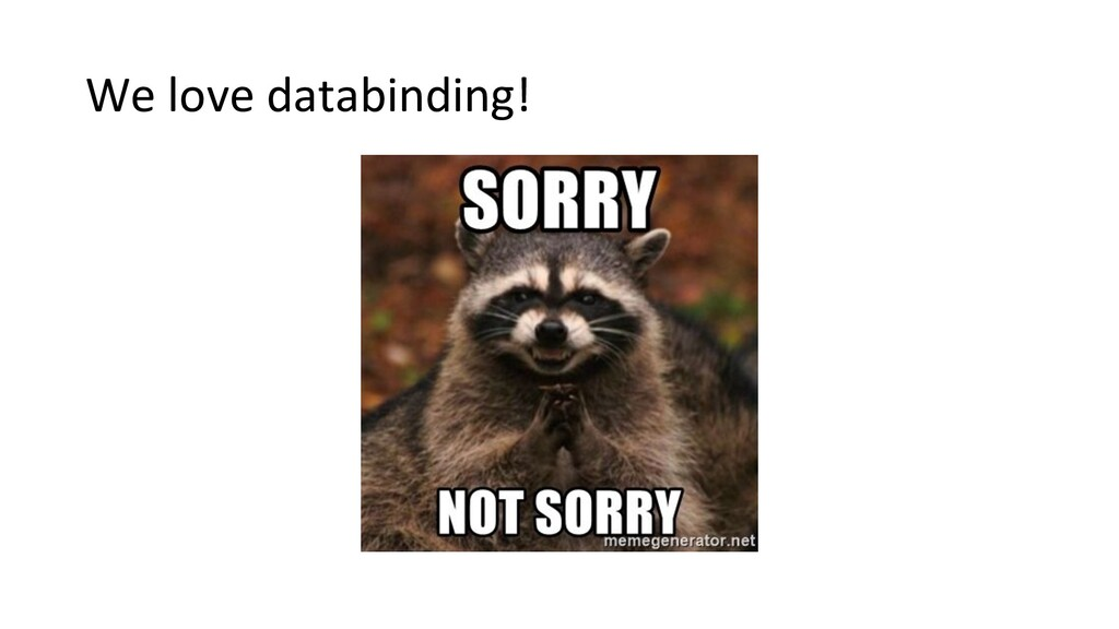 We love databinding!