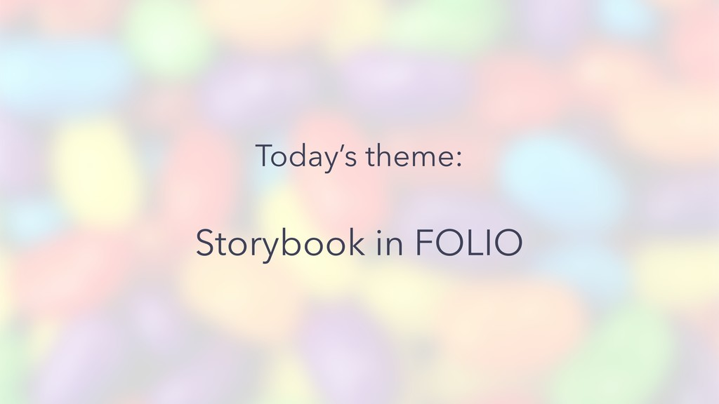 Today's theme: Storybook in FOLIO