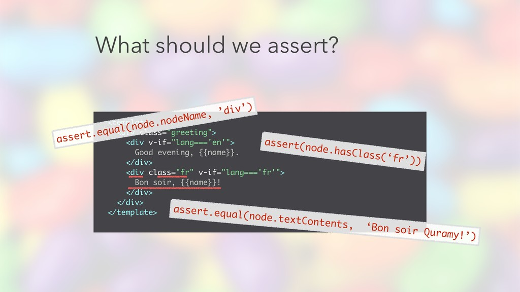 "What should we assert? <template> <div class=""g..."