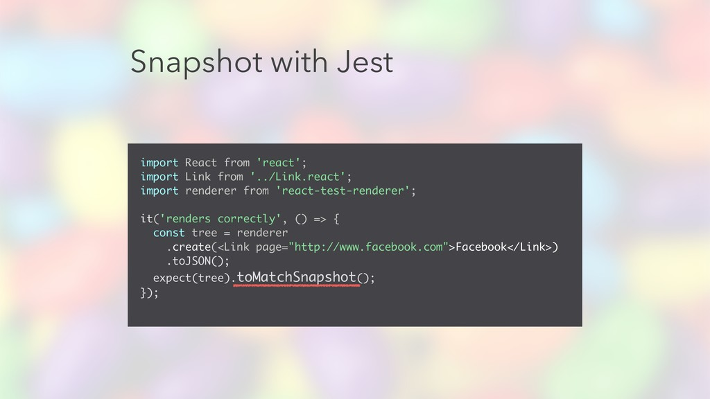 Snapshot with Jest import React from 'react'; i...