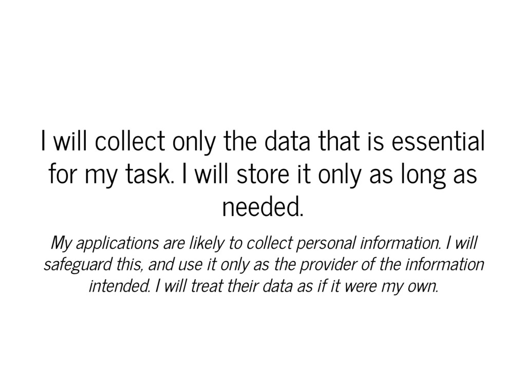 I will collect only the data that is essential ...