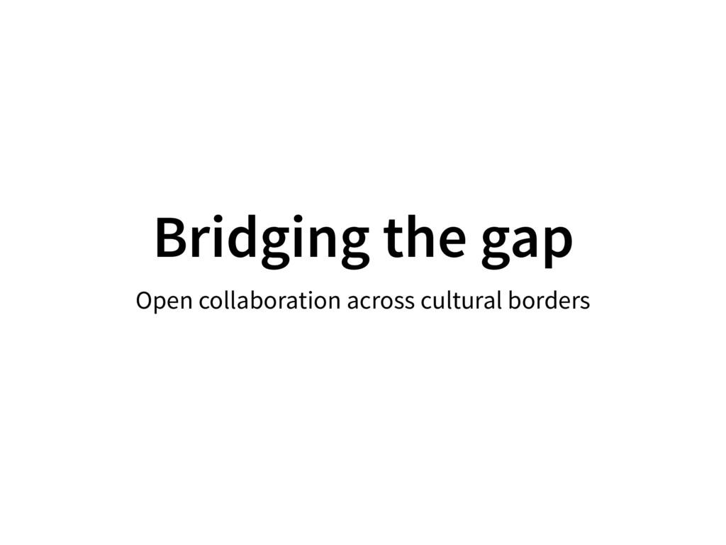 Bridging the gap Open collaboration across cult...