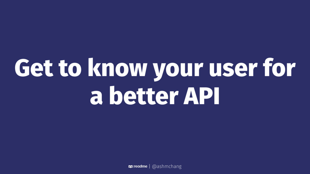 Get to know your user for a better API | @ashmc...