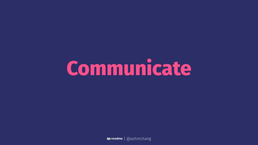 Communicate | @ashmchang