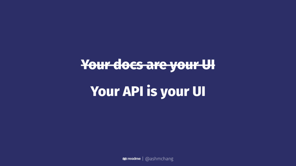 Your docs are your UI Your API is your UI | @as...