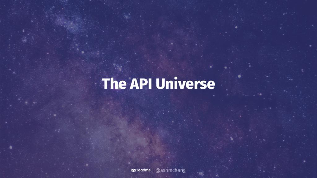 The API Universe | @ashmchang