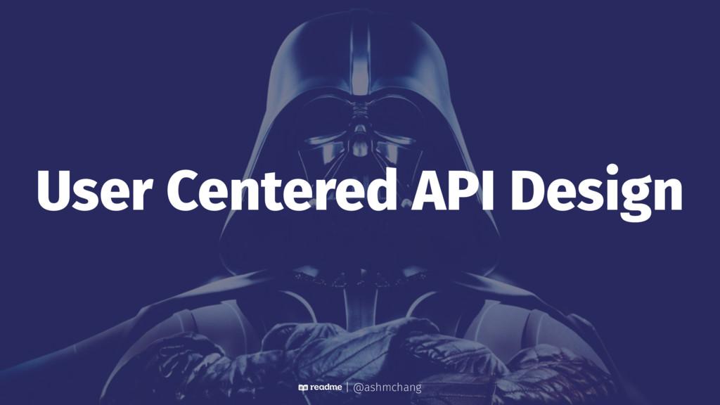 User Centered API Design | @ashmchang