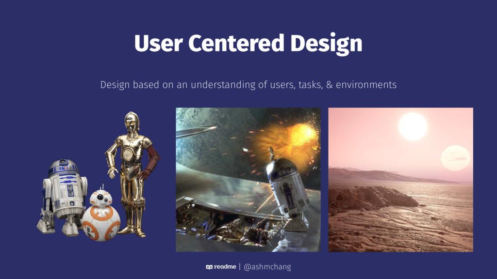 User Centered Design Design based on an underst...