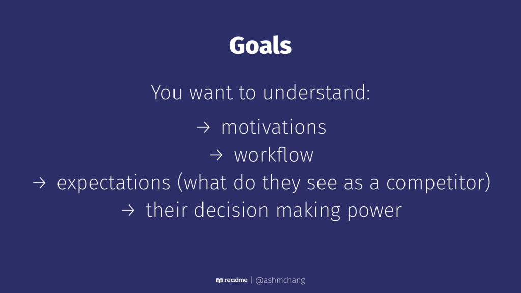 Goals You want to understand: → motivations → w...