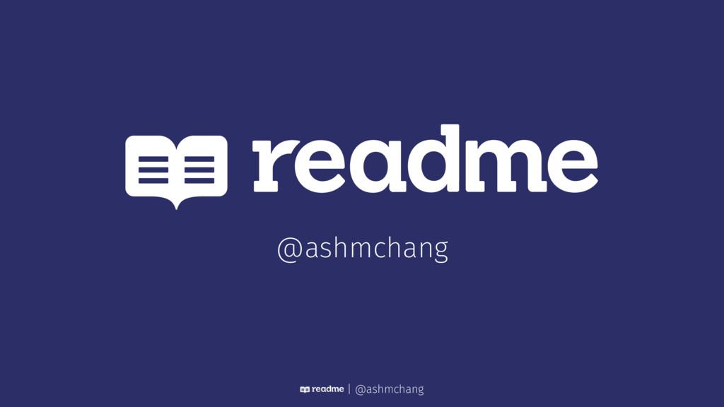 @ashmchang | @ashmchang