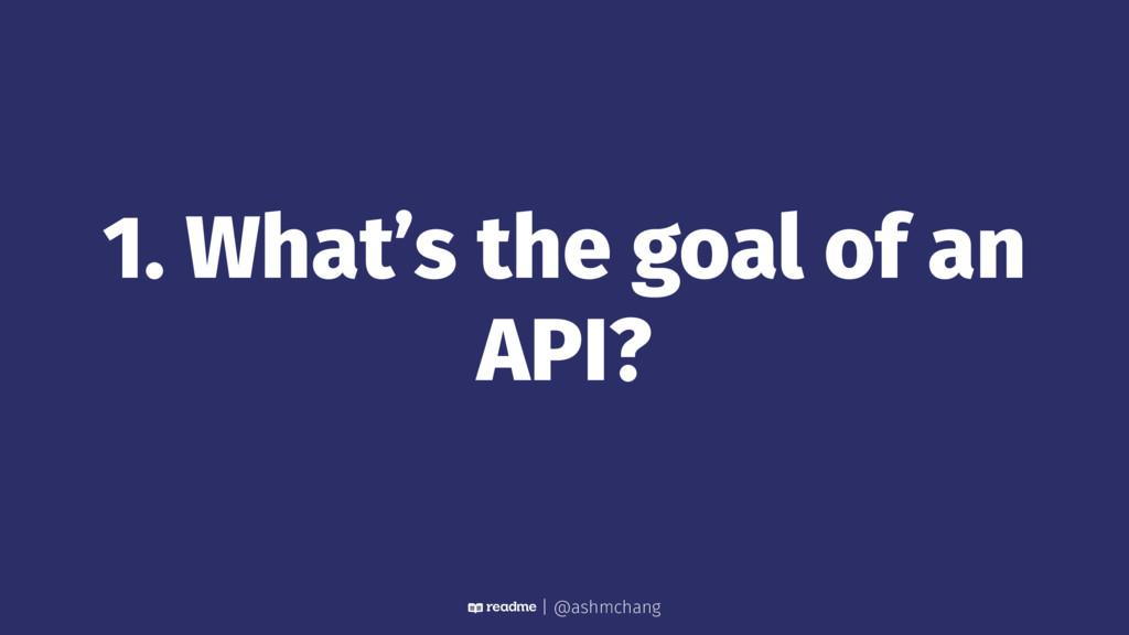 1. What's the goal of an API? | @ashmchang