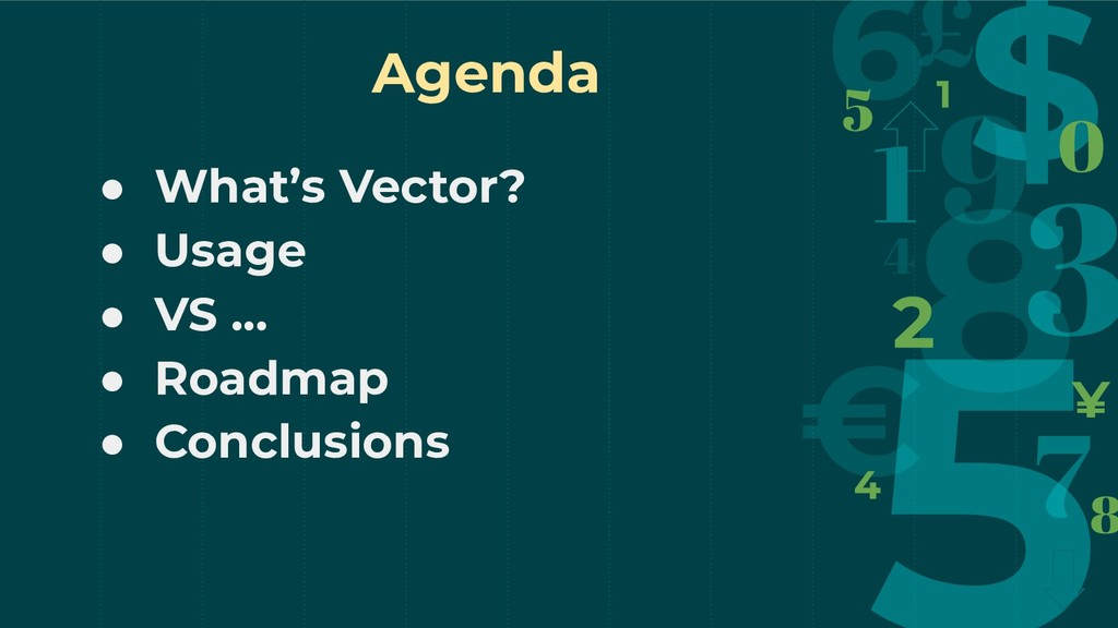 ● What's Vector? ● Usage ● VS ... ● Roadmap ● C...