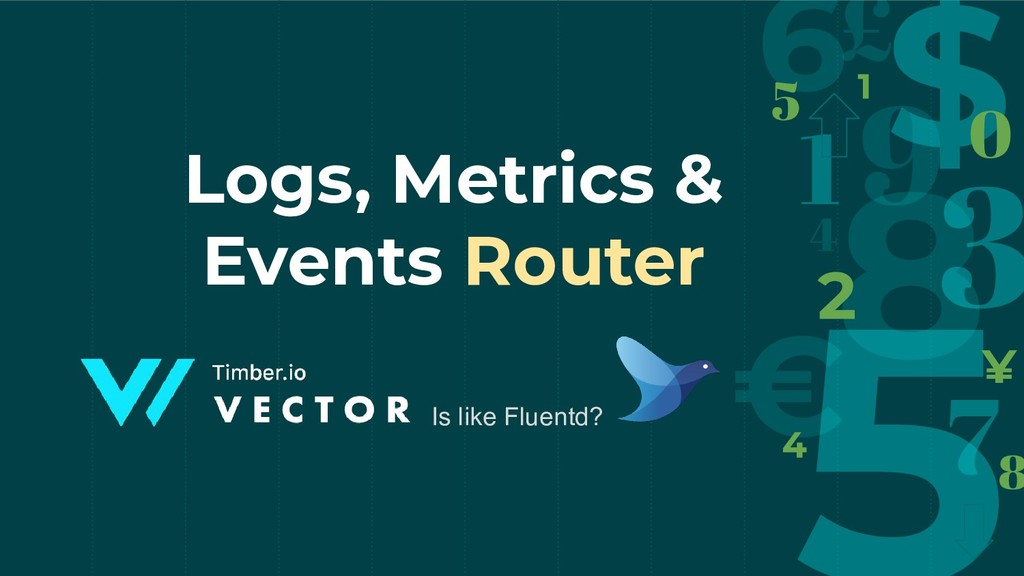 Logs, Metrics & Events Router Is like Fluentd?