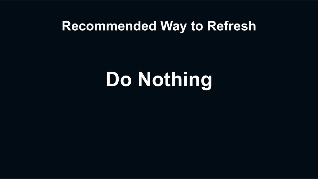 Recommended Way to Refresh Do Nothing